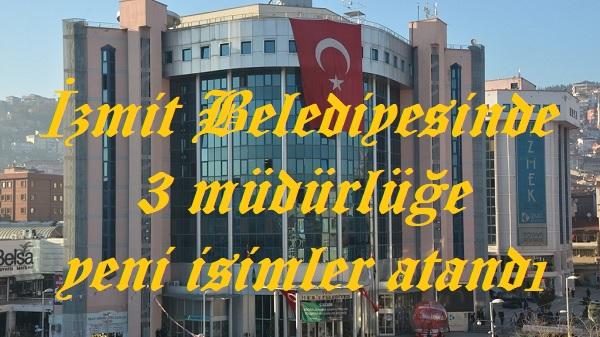 Photo of İzmit Belediyesinde 3 müdürlüğe yeni isimler atandı